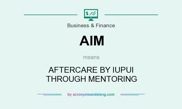 What does AIM mean? It stands for AFTERCARE BY IUPUI THROUGH MENTORING