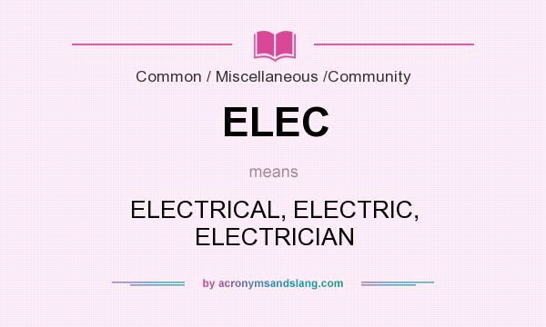 What does ELEC mean? It stands for ELECTRICAL, ELECTRIC, ELECTRICIAN