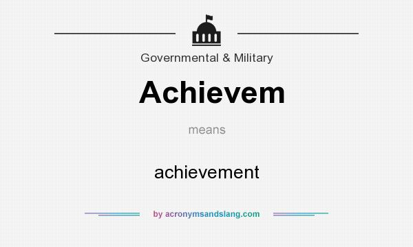 What does Achievem mean? It stands for achievement