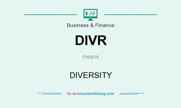 What does DIVR mean? It stands for DIVERSITY