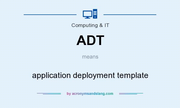 What does ADT mean? It stands for application deployment template