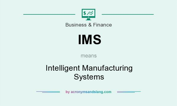 What does IMS mean? It stands for Intelligent Manufacturing Systems