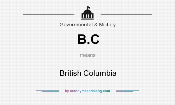 What does B.C mean? It stands for British Columbia