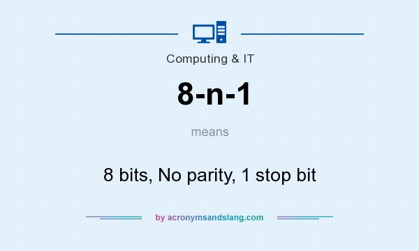 What does 8-n-1 mean? It stands for 8 bits, No parity, 1 stop bit