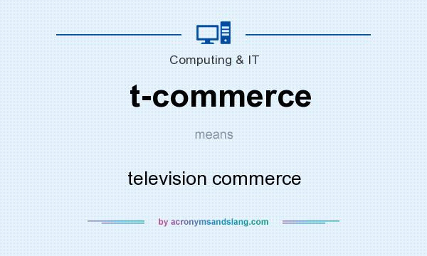 What does t-commerce mean? It stands for television commerce