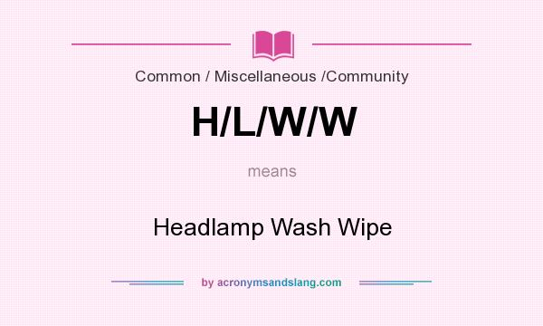 What does H/L/W/W mean? It stands for Headlamp Wash Wipe