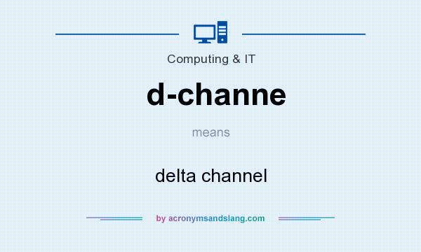 What does d-channe mean? It stands for delta channel