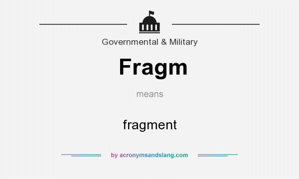 Definition of Fragm - Fragm stands for fragment. By AcronymsAndSlang.com