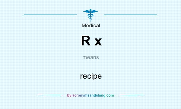 What does R x mean? It stands for recipe
