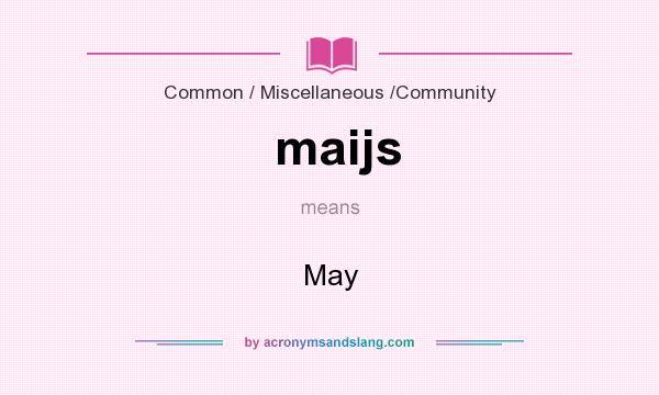 What does maijs mean? It stands for May