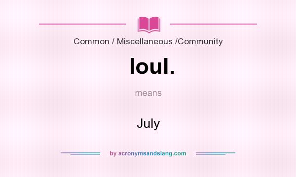 What does Ioul. mean? It stands for July