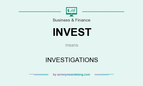 What does INVEST mean? It stands for INVESTIGATIONS