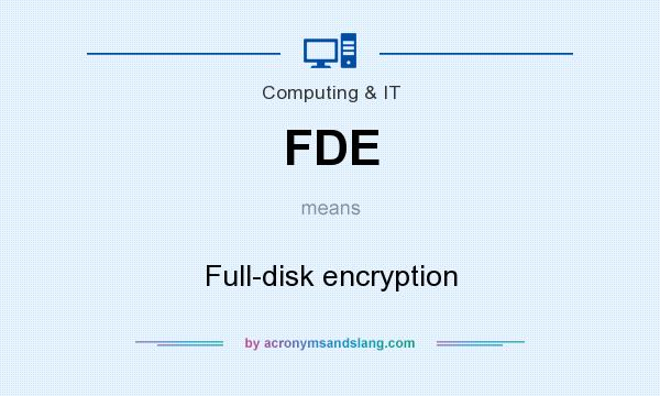 What does FDE mean? It stands for Full-disk encryption
