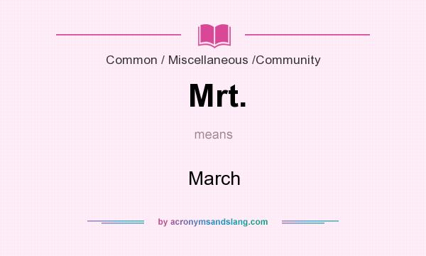 What does Mrt. mean? It stands for March