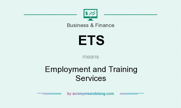 What does ETS mean? It stands for Employment and Training Services
