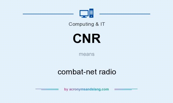 What does CNR mean? It stands for combat-net radio