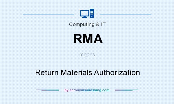 What does RMA mean? It stands for Return Materials Authorization