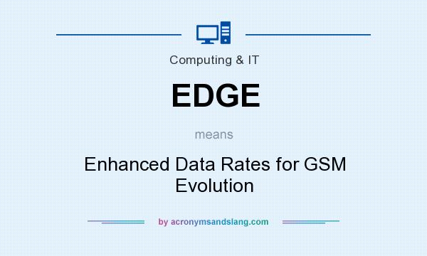 What does EDGE mean? It stands for Enhanced Data Rates for GSM Evolution