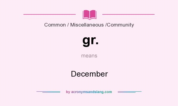 What does gr. mean? It stands for December