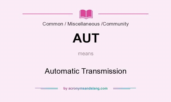 What does AUT mean? It stands for Automatic Transmission