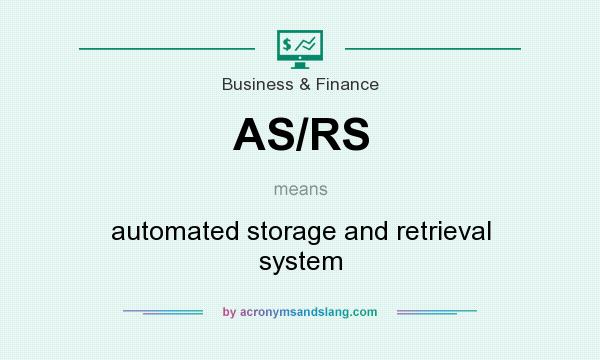 What does AS/RS mean? It stands for automated storage and retrieval system