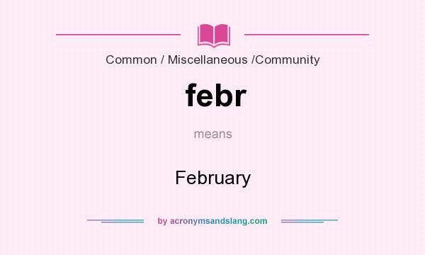 What does febr mean? It stands for February