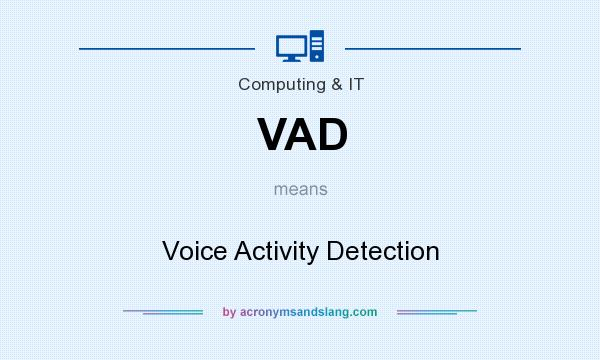 What does VAD mean? It stands for Voice Activity Detection