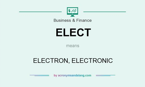 What does ELECT mean? It stands for ELECTRON, ELECTRONIC
