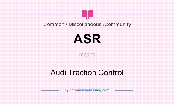 What does ASR mean? It stands for Audi Traction Control