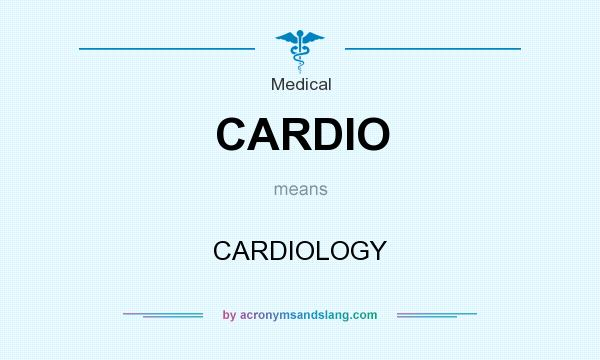 What does CARDIO mean? It stands for CARDIOLOGY