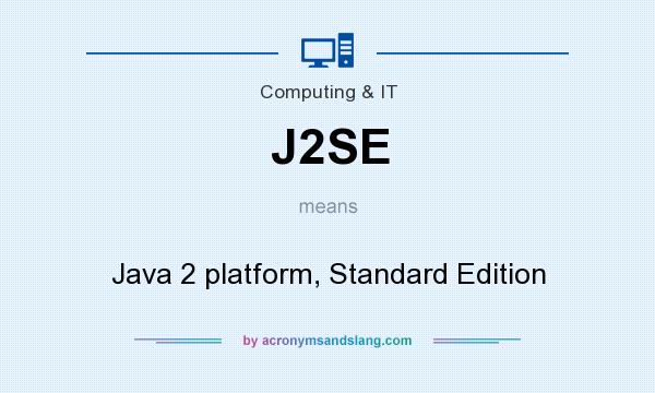 What does J2SE mean? It stands for Java 2 platform, Standard Edition