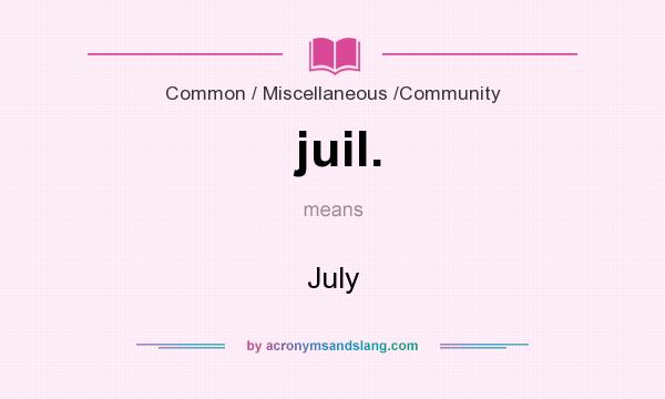 What does juil. mean? It stands for July
