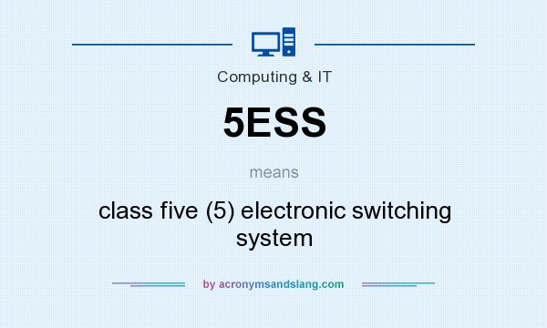 What does 5ESS mean? It stands for class five (5) electronic switching system
