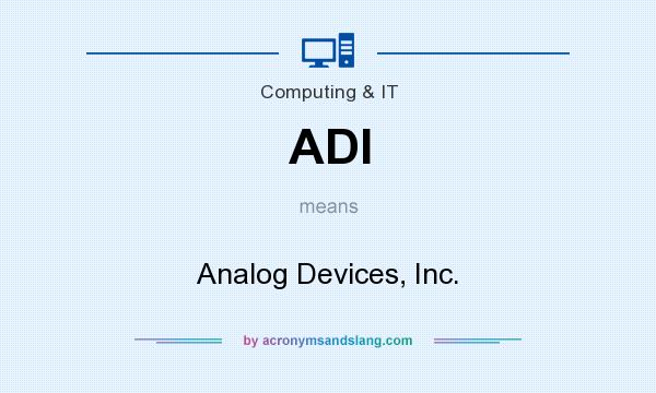 What does ADI mean? It stands for Analog Devices, Inc.