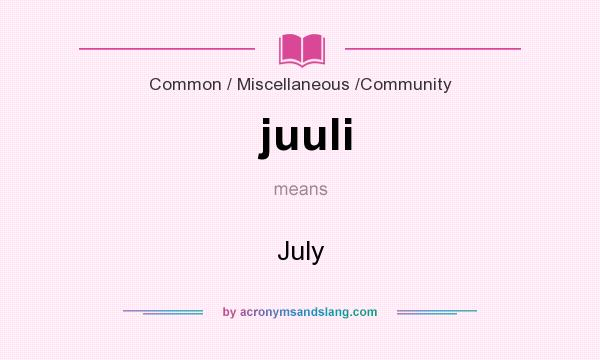 What does juuli mean? It stands for July