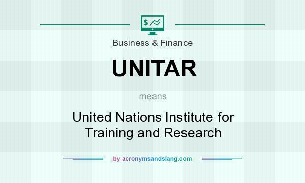 What does UNITAR mean? It stands for United Nations Institute for Training and Research