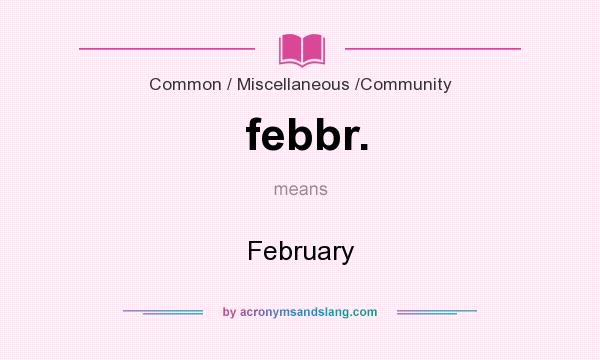 What does febbr. mean? It stands for February
