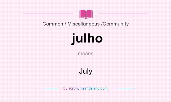 What does julho mean? It stands for July