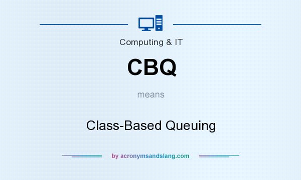 What does CBQ mean? It stands for Class-Based Queuing