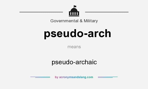 What does pseudo-arch mean? - Definition of pseudo-arch