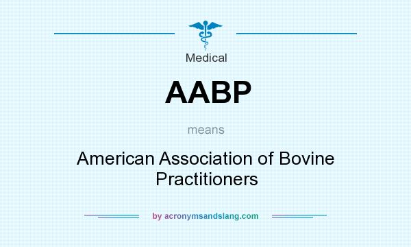 What does AABP mean? It stands for American Association of Bovine Practitioners