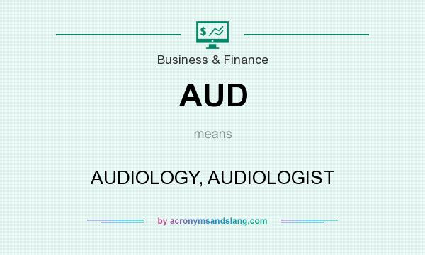 What does AUD mean? It stands for AUDIOLOGY, AUDIOLOGIST
