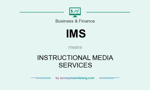 What does IMS mean? It stands for INSTRUCTIONAL MEDIA SERVICES