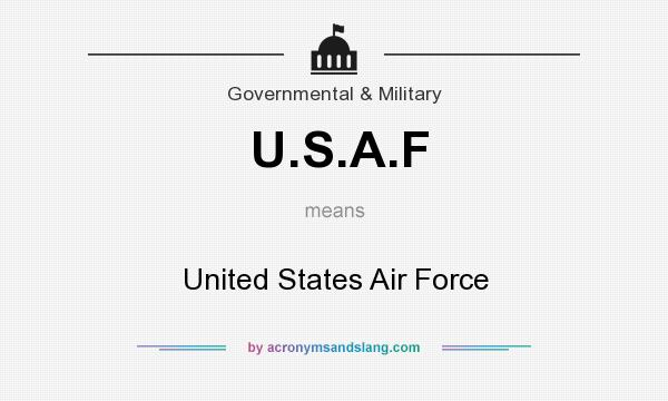 What does U.S.A.F mean? It stands for United States Air Force
