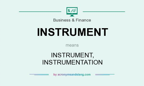 What does INSTRUMENT mean? It stands for INSTRUMENT, INSTRUMENTATION