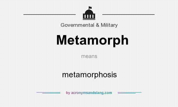What does Metamorph mean? It stands for metamorphosis