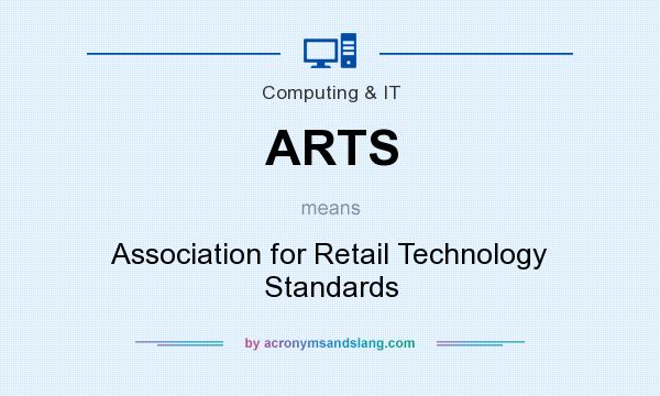What does ARTS mean? It stands for Association for Retail Technology Standards