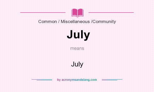 What does July mean? It stands for July