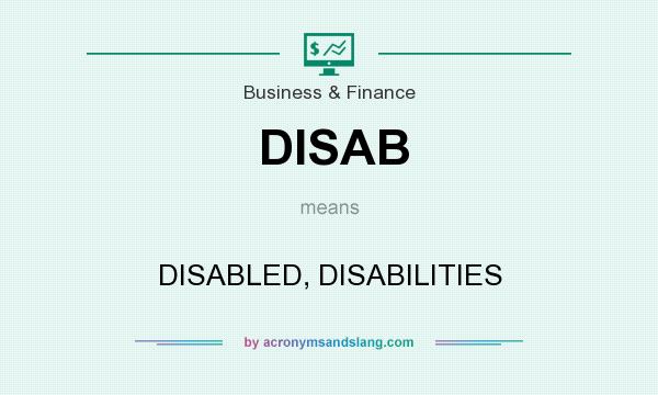 What does DISAB mean? It stands for DISABLED, DISABILITIES