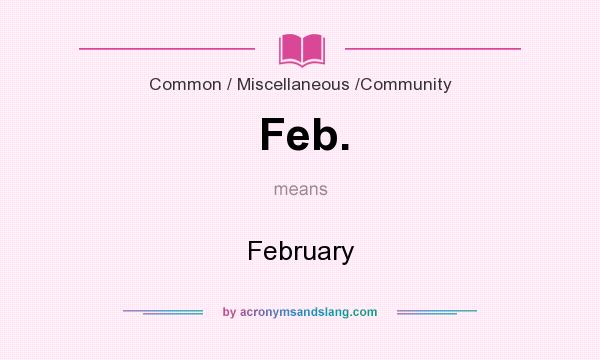 What does Feb. mean? It stands for February